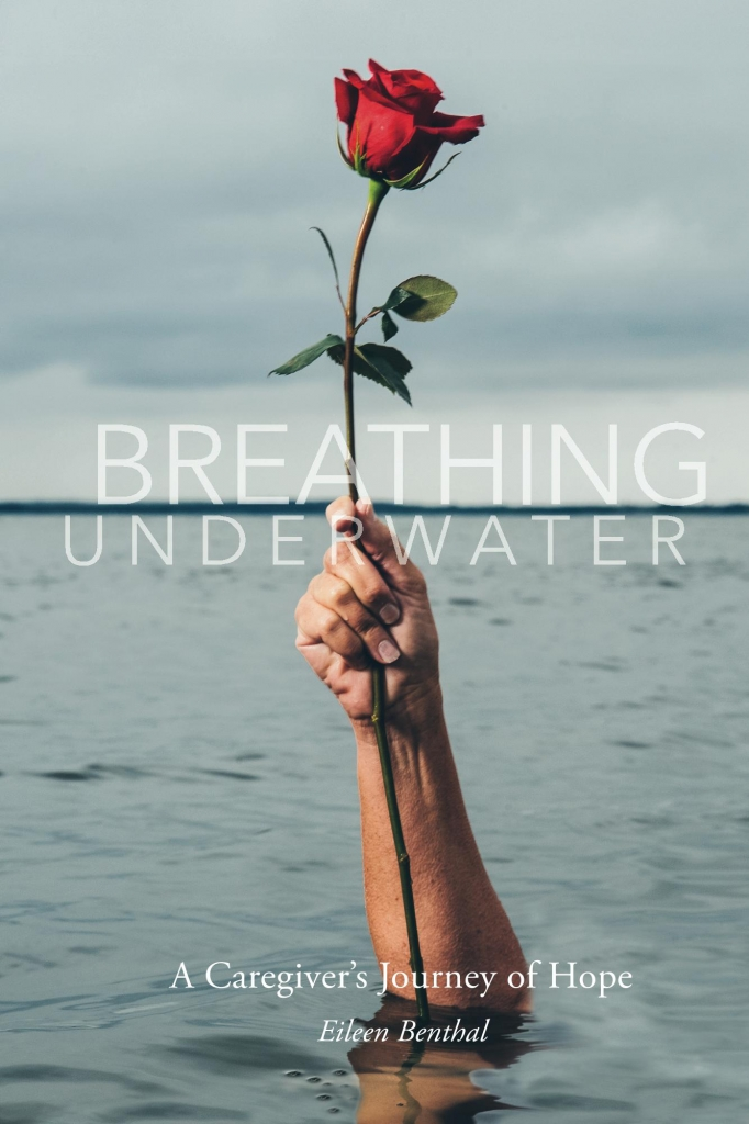 Breathing Underwater: A Caregiver's Journey of Hope by Eileen Benthal